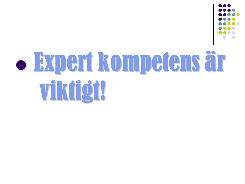Expert kompetens är viktigt!