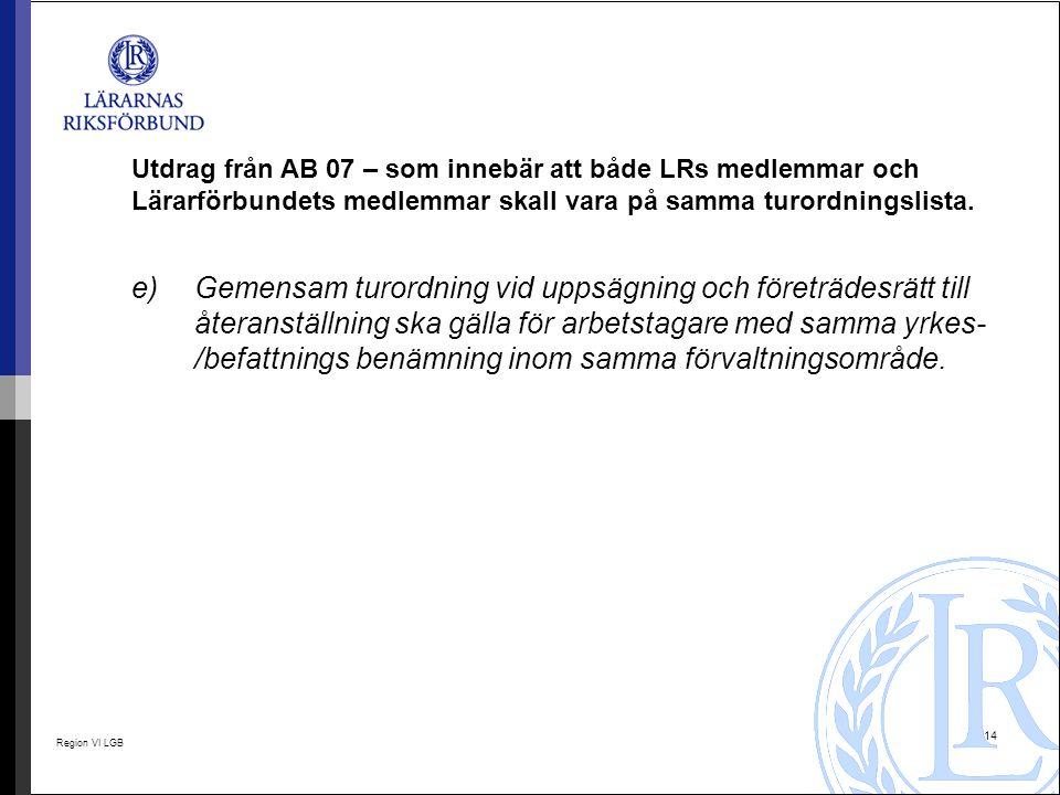 Utdrag från AB 07 – som innebär att både LRs medlemmar och Lärarförbundets medlemmar skall vara på samma turordningslista.