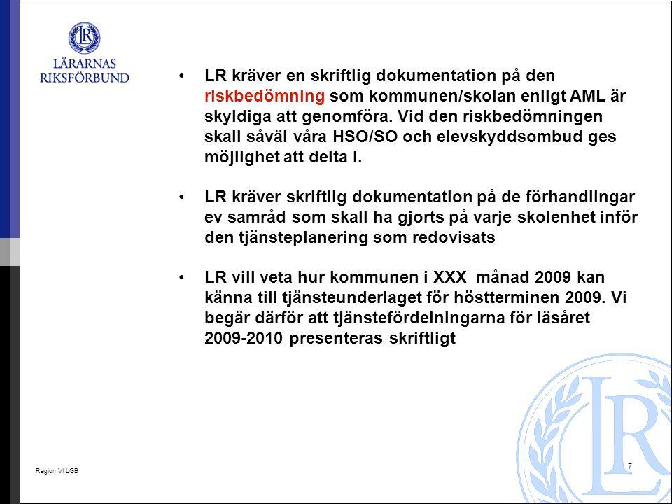 LR kräver en skriftlig dokumentation på den riskbedömning som kommunen/skolan enligt AML är skyldiga att genomföra. Vid den riskbedömningen skall såväl våra HSO/SO och elevskyddsombud ges möjlighet att delta i.