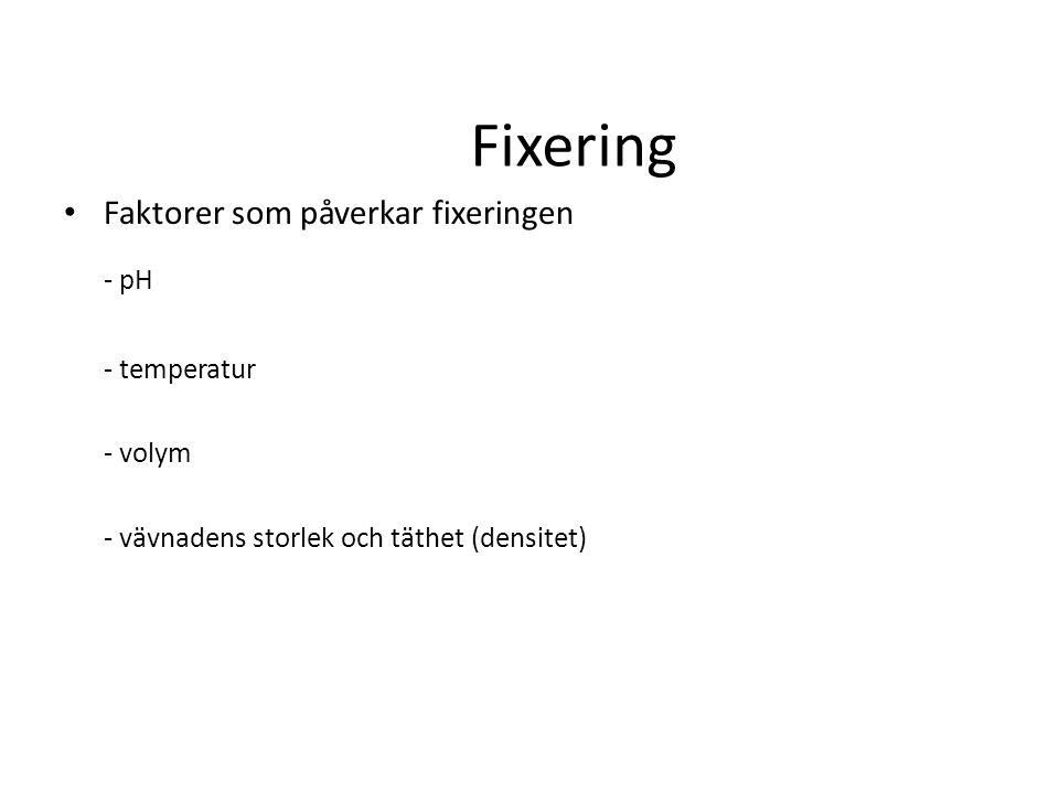 Fixering - pH Faktorer som påverkar fixeringen - temperatur - volym