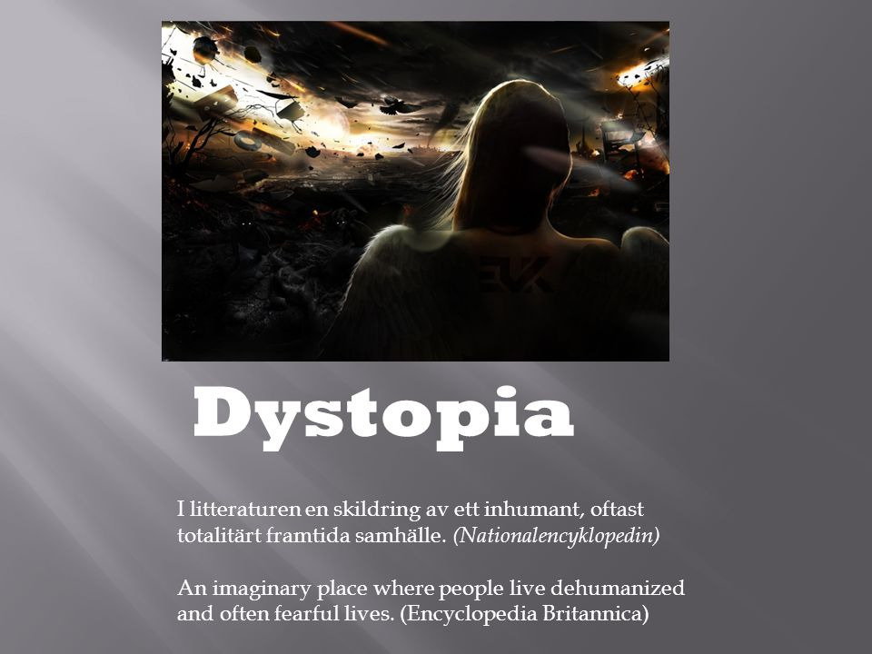 Dystopia I litteraturen en skildring av ett inhumant, oftast totalitärt framtida samhälle. (Nationalencyklopedin)