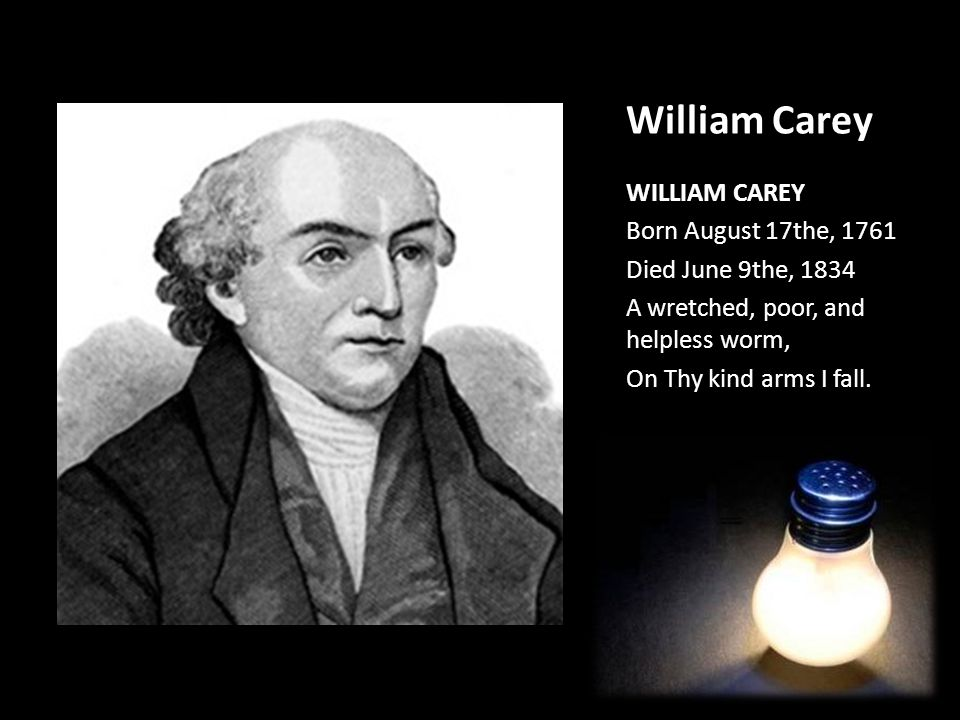 William Carey WILLIAM CAREY Born August 17the, 1761