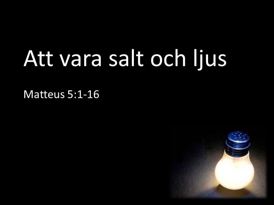Att vara salt och ljus Matteus 5:1-16