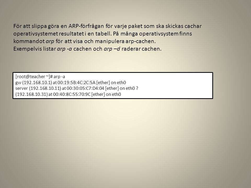 Exempelvis listar arp -a cachen och arp –d raderar cachen.
