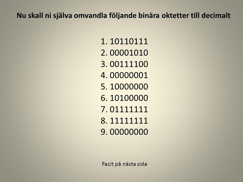 Nu skall ni själva omvandla följande binära oktetter till decimalt