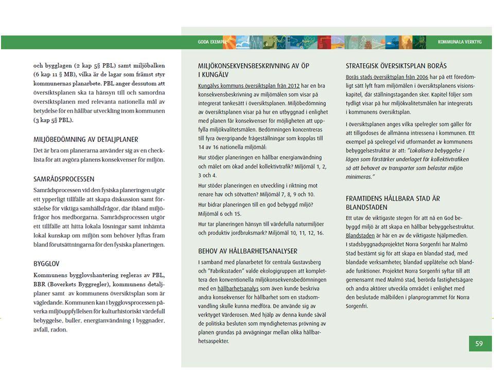Varje kapitel visar på goda exempel från kommuner runt om i Sverige som på ett fördelaktigt sätt arbetat med miljömålen inom de respektive verksamhetsområdena.