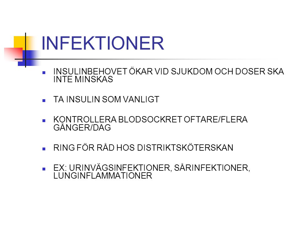 INFEKTIONER INSULINBEHOVET ÖKAR VID SJUKDOM OCH DOSER SKA INTE MINSKAS