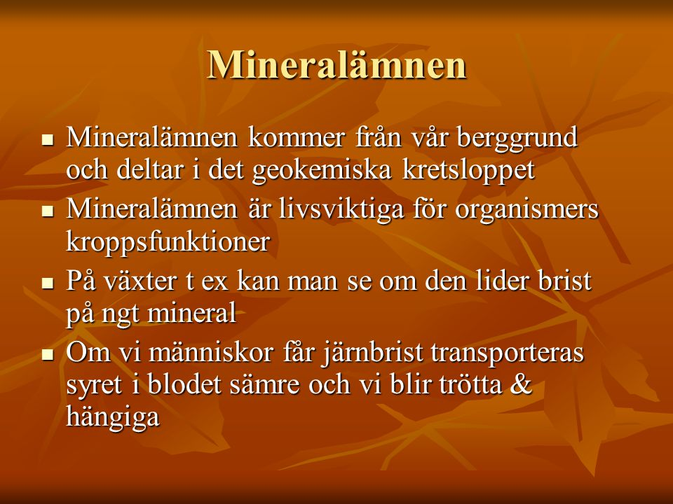 Mineralämnen Mineralämnen kommer från vår berggrund och deltar i det geokemiska kretsloppet.