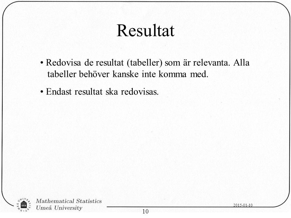 Resultat Redovisa de resultat (tabeller) som är relevanta. Alla tabeller behöver kanske inte komma med.