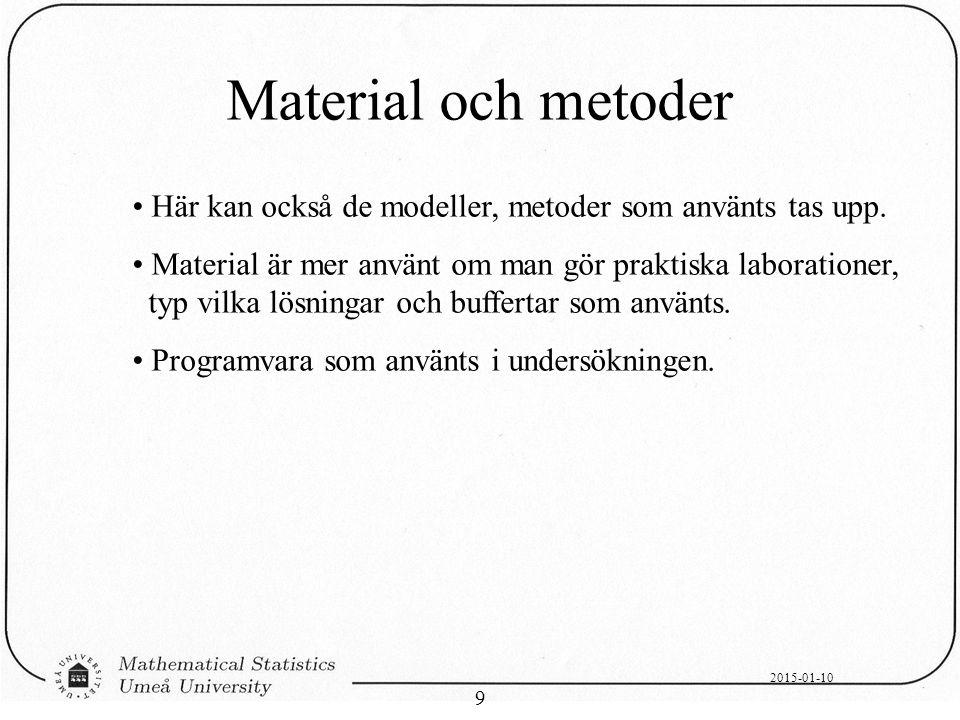 Material och metoder Här kan också de modeller, metoder som använts tas upp.