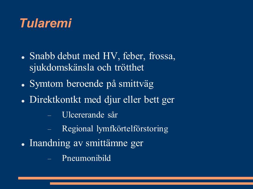 Tularemi Snabb debut med HV, feber, frossa, sjukdomskänsla och trötthet. Symtom beroende på smittväg.