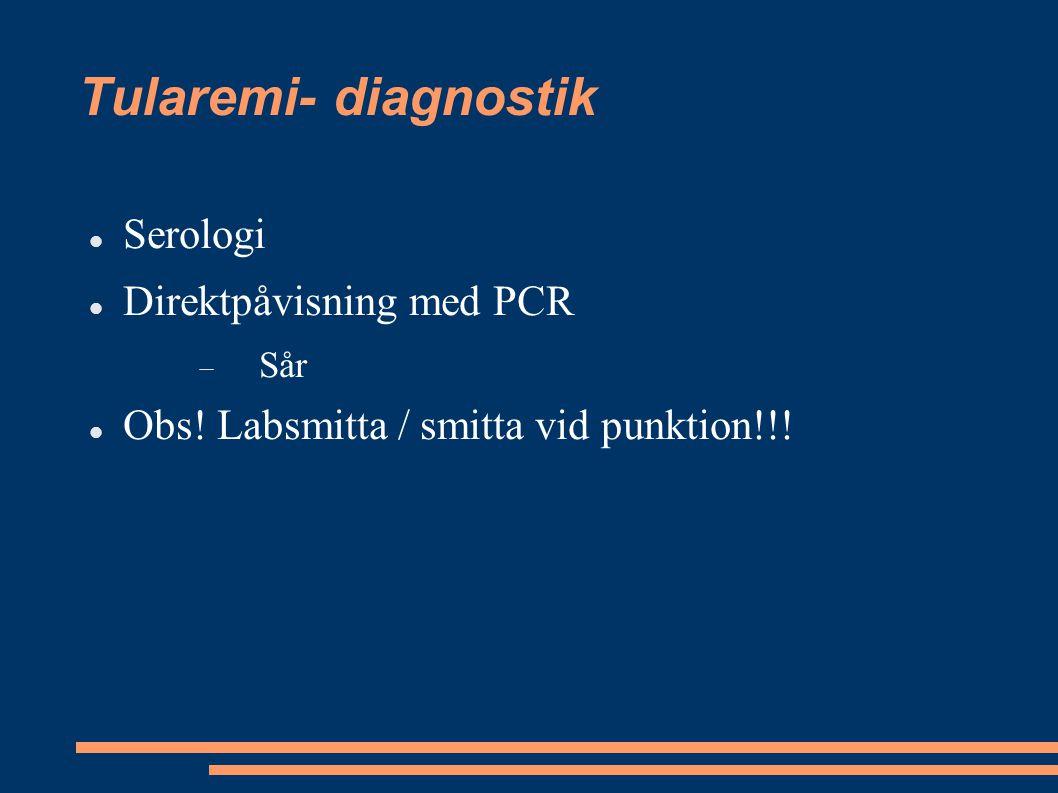 Tularemi- diagnostik Serologi Direktpåvisning med PCR