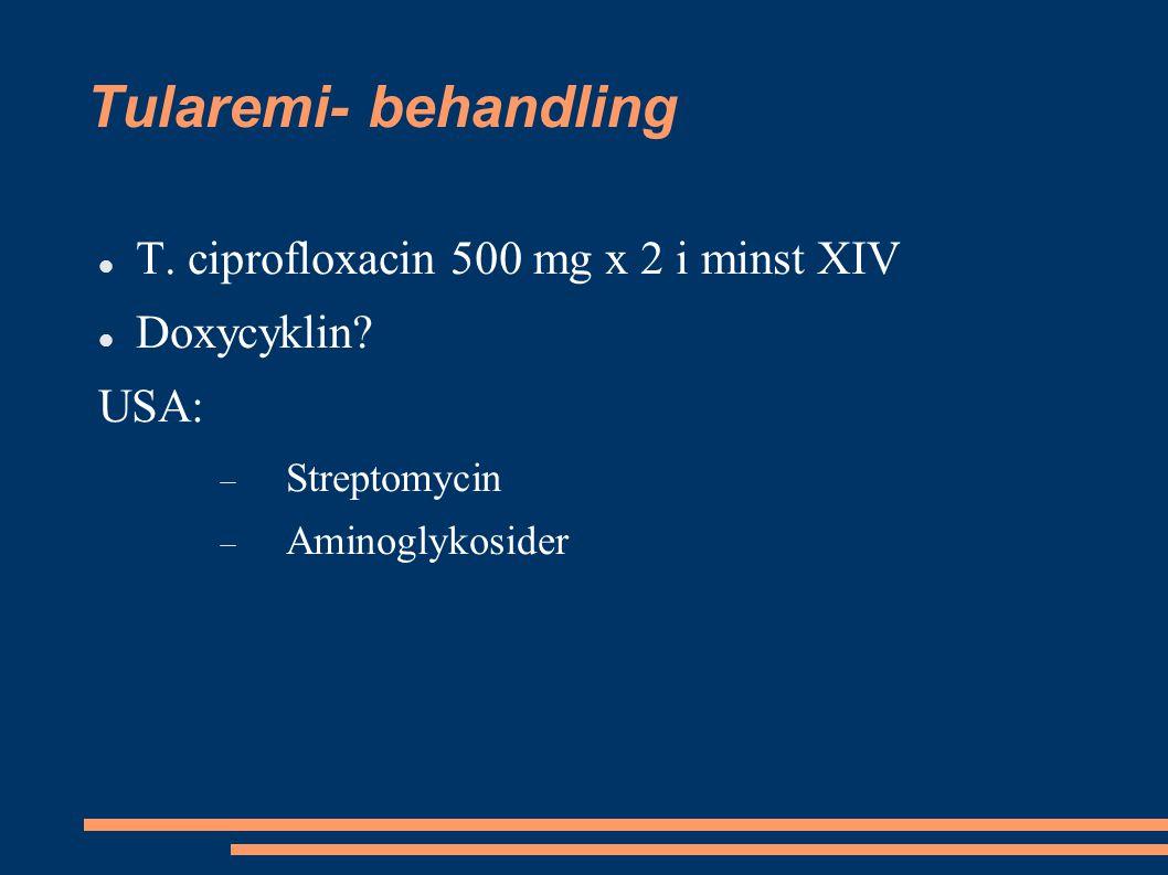 Tularemi- behandling T. ciprofloxacin 500 mg x 2 i minst XIV