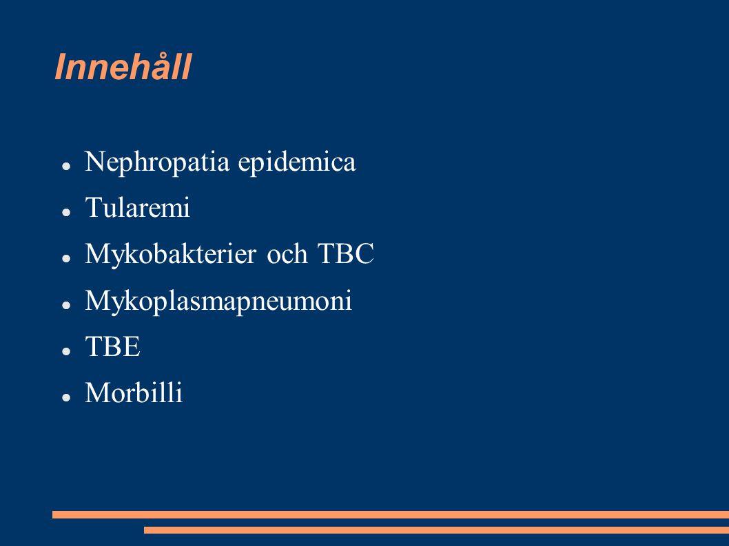 Innehåll Nephropatia epidemica Tularemi Mykobakterier och TBC