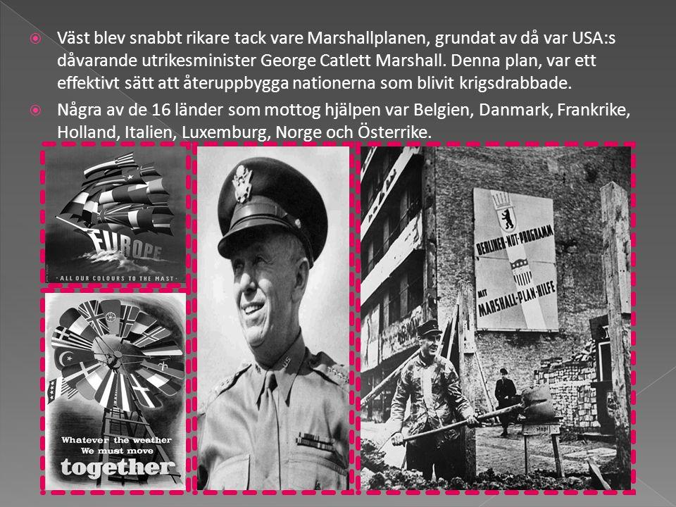 Väst blev snabbt rikare tack vare Marshallplanen, grundat av då var USA:s dåvarande utrikesminister George Catlett Marshall. Denna plan, var ett effektivt sätt att återuppbygga nationerna som blivit krigsdrabbade.