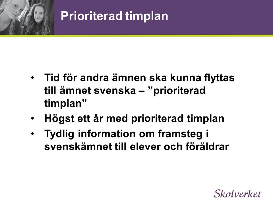 Prioriterad timplan Tid för andra ämnen ska kunna flyttas till ämnet svenska – prioriterad timplan