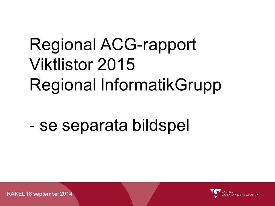Regional ACG-rapport Viktlistor 2015 Regional InformatikGrupp - se separata bildspel