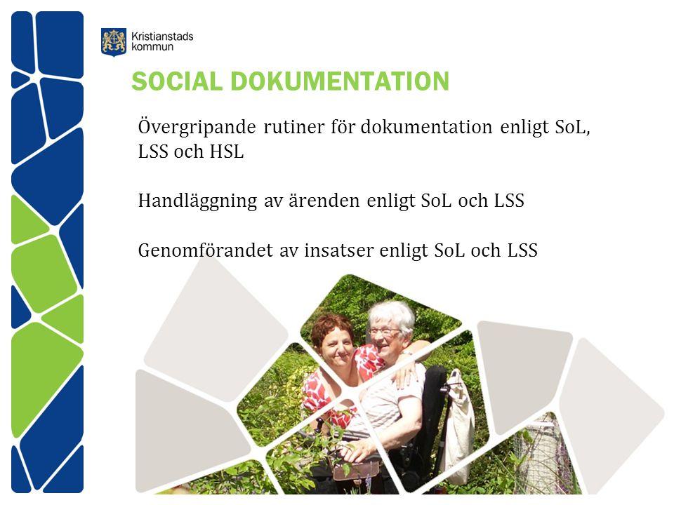 SOCIAL DOKUMENTATION Övergripande rutiner för dokumentation enligt SoL, LSS och HSL. Handläggning av ärenden enligt SoL och LSS.