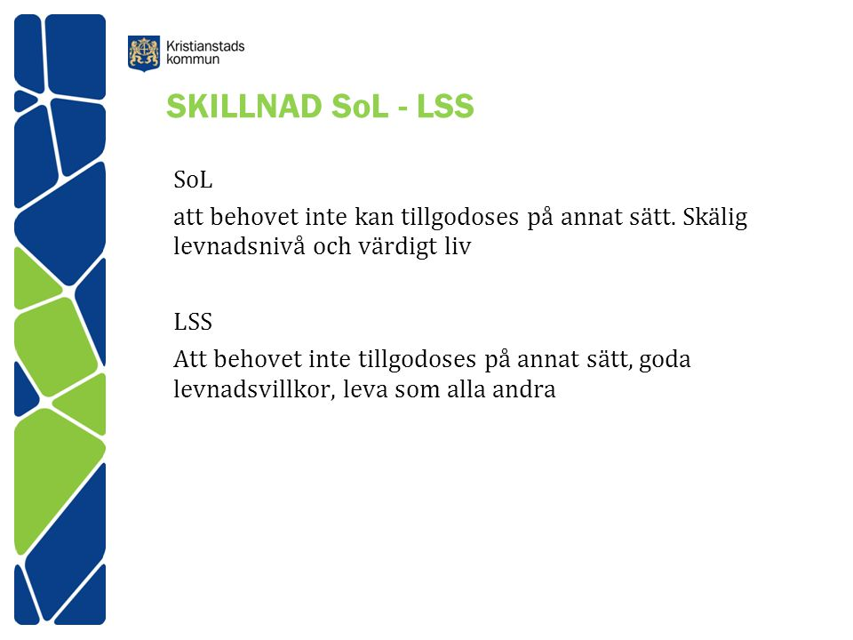 SKILLNAD SoL - LSS SoL. att behovet inte kan tillgodoses på annat sätt. Skälig levnadsnivå och värdigt liv.