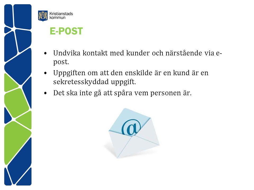 E-POST Undvika kontakt med kunder och närstående via e-post.