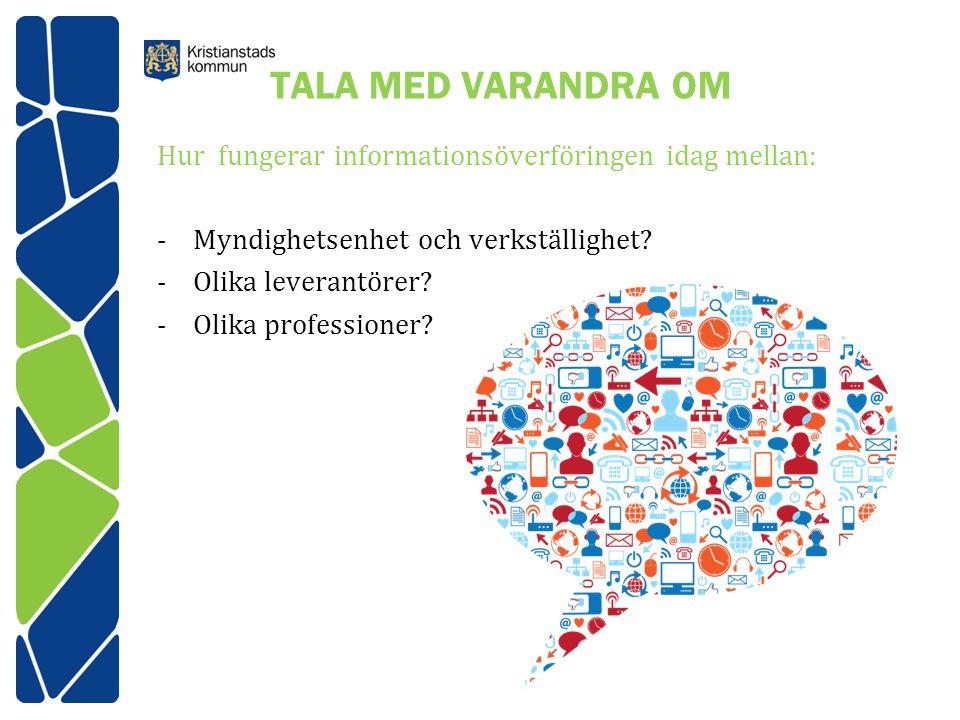 TALA MED VARANDRA OM Hur fungerar informationsöverföringen idag mellan: Myndighetsenhet och verkställighet