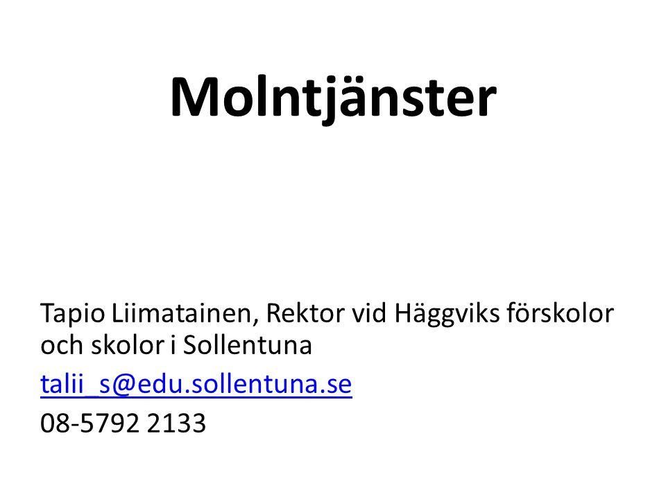 Molntjänster Tapio Liimatainen, Rektor vid Häggviks förskolor och skolor i Sollentuna talii_s@edu.sollentuna.se 08-5792 2133
