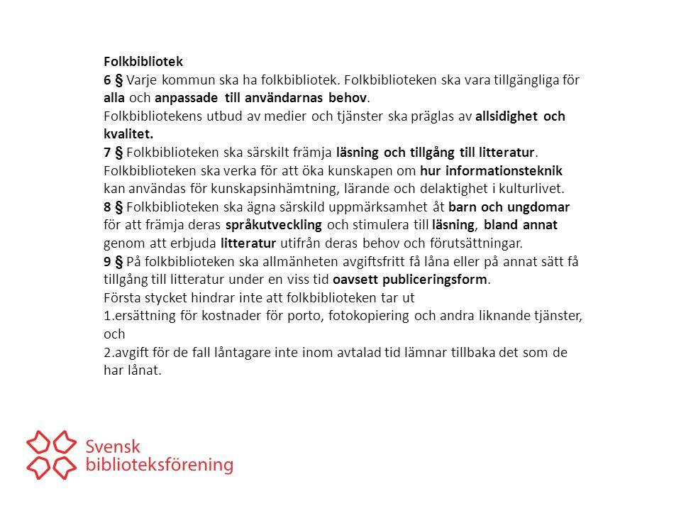 Folkbibliotek 6 § Varje kommun ska ha folkbibliotek. Folkbiblioteken ska vara tillgängliga för alla och anpassade till användarnas behov.
