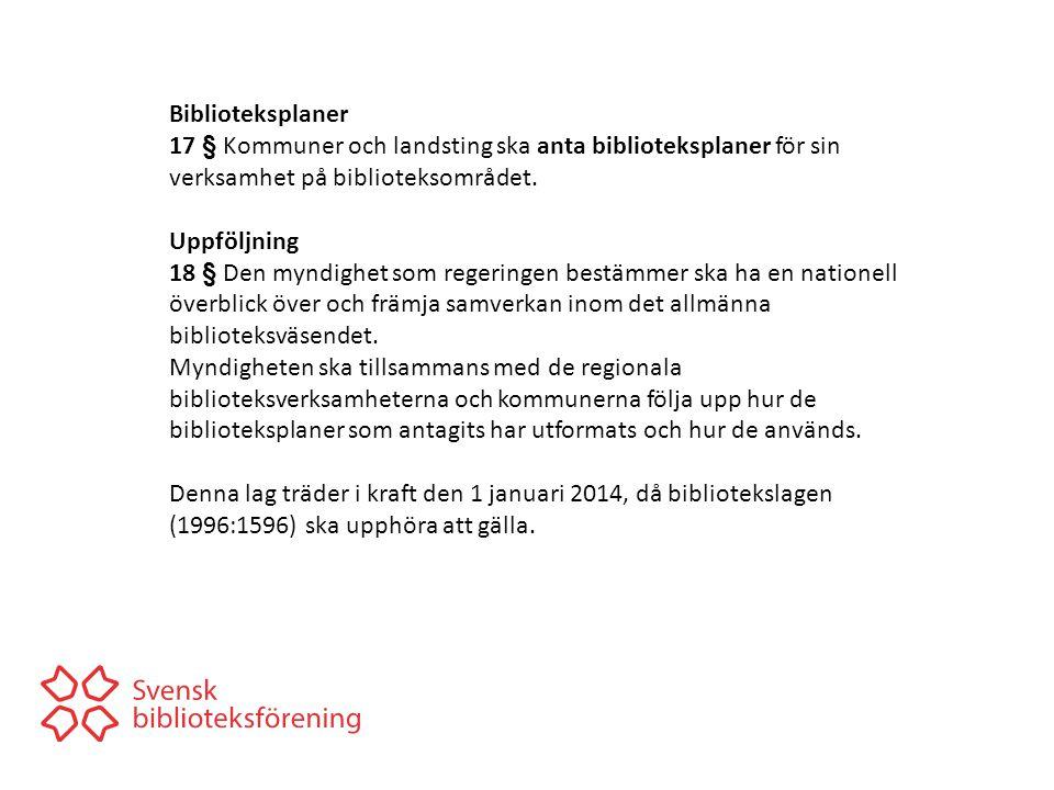 Biblioteksplaner 17 § Kommuner och landsting ska anta biblioteksplaner för sin verksamhet på biblioteksområdet.