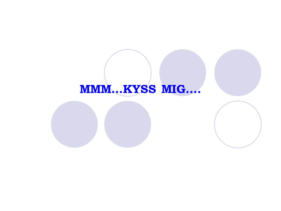 MMM…KYSS MIG….