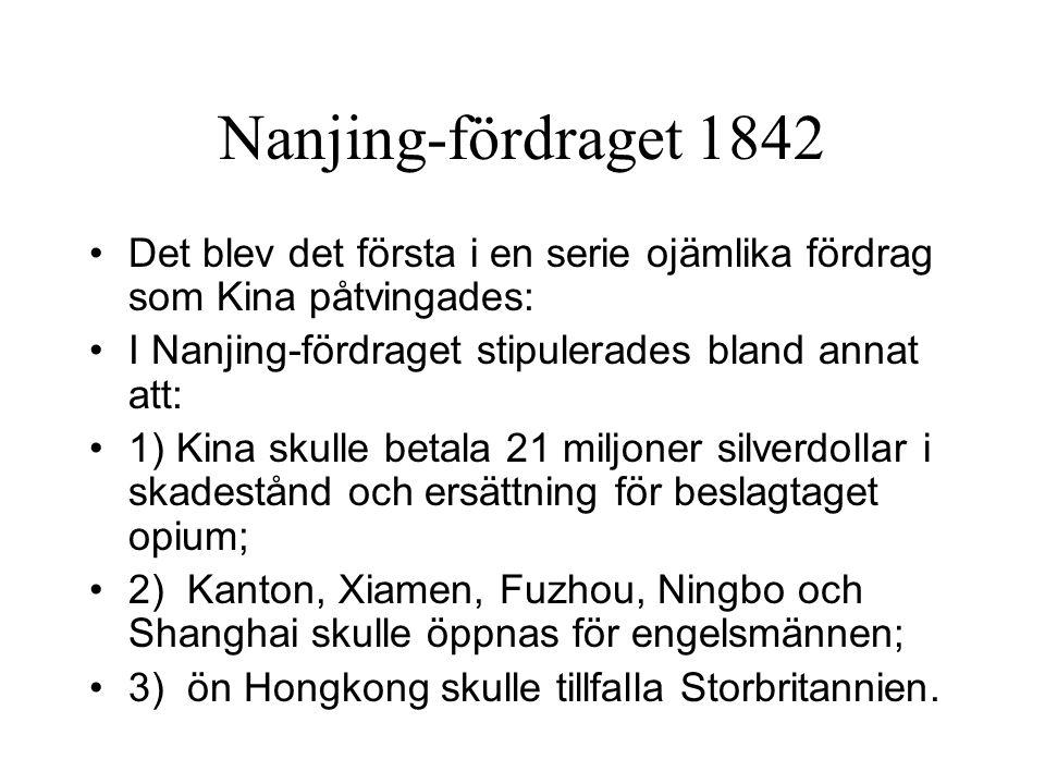 Nanjing-fördraget 1842 Det blev det första i en serie ojämlika fördrag som Kina påtvingades: I Nanjing-fördraget stipulerades bland annat att: