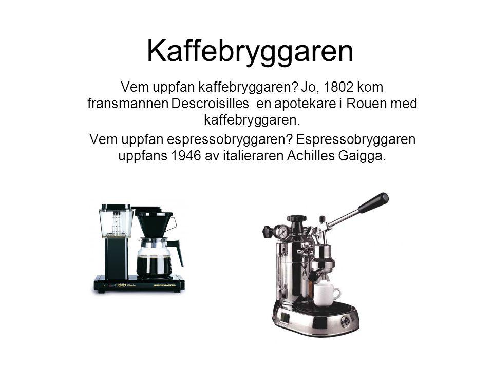 Kaffebryggaren Vem uppfan kaffebryggaren Jo, 1802 kom fransmannen Descroisilles en apotekare i Rouen med kaffebryggaren.