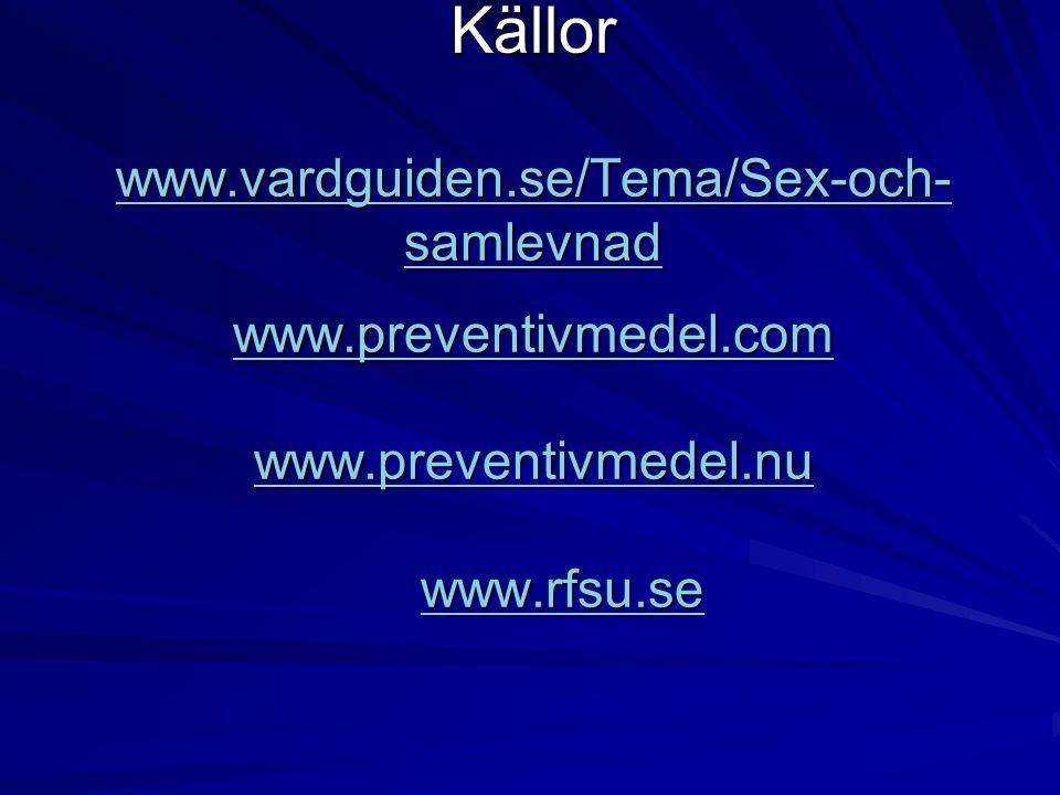 Källor www. vardguiden. se/Tema/Sex-och-samlevnad. www. preventivmedel