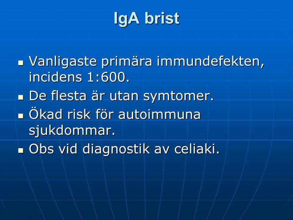 IgA brist Vanligaste primära immundefekten, incidens 1:600.
