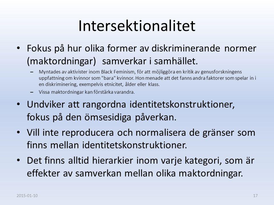 Intersektionalitet Fokus på hur olika former av diskriminerande normer (maktordningar) samverkar i samhället.