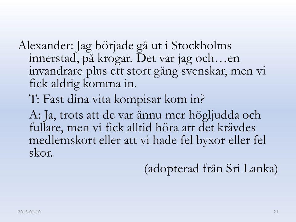 Alexander: Jag började gå ut i Stockholms innerstad, på krogar