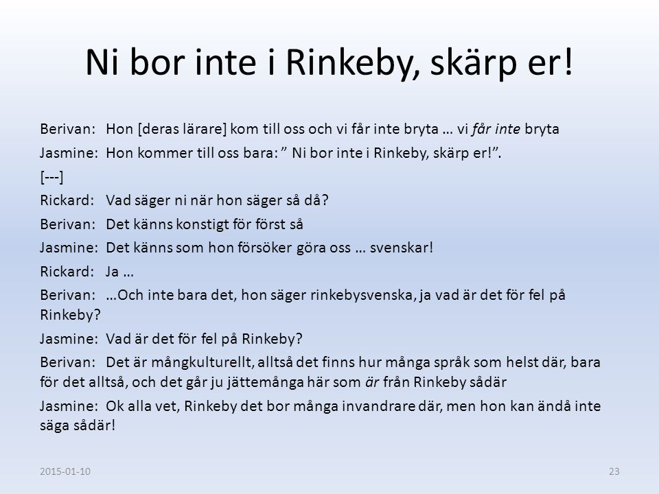 Ni bor inte i Rinkeby, skärp er!