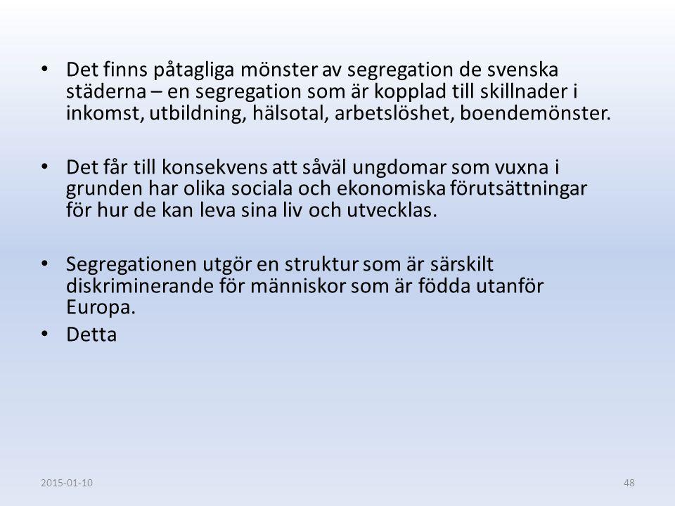 Det finns påtagliga mönster av segregation de svenska städerna – en segregation som är kopplad till skillnader i inkomst, utbildning, hälsotal, arbetslöshet, boendemönster.