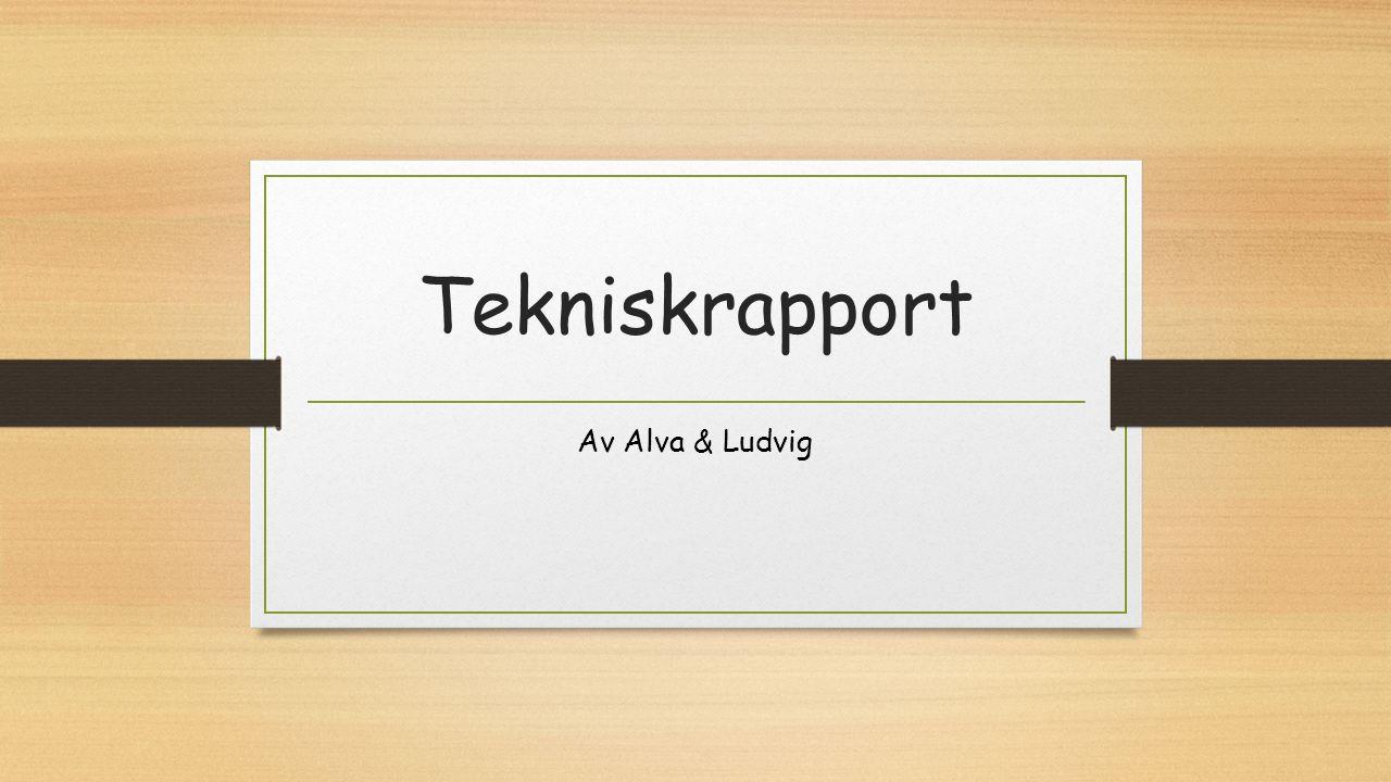 Tekniskrapport Av Alva & Ludvig