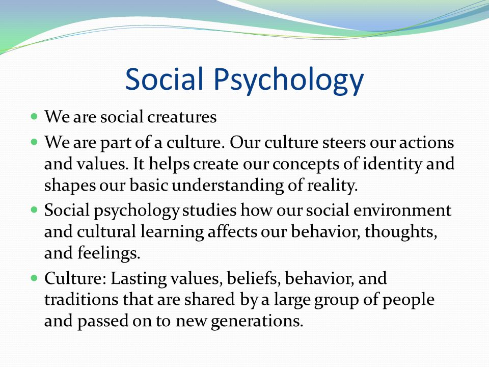 Social Psychology We are social creatures