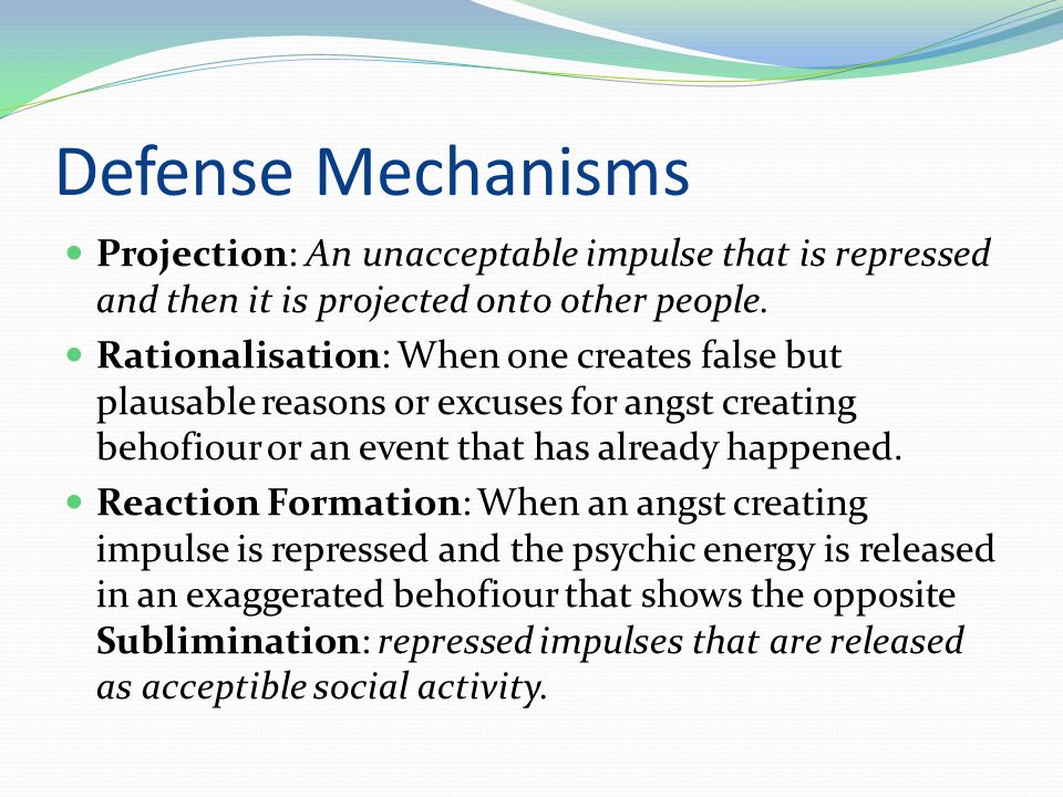 Defense Mechanisms Projection: An unacceptable impulse that is repressed and then it is projected onto other people.