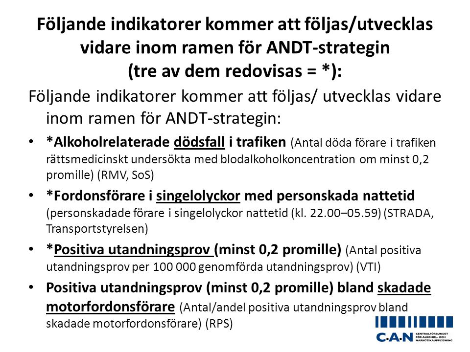 Följande indikatorer kommer att följas/utvecklas vidare inom ramen för ANDT-strategin (tre av dem redovisas = *):