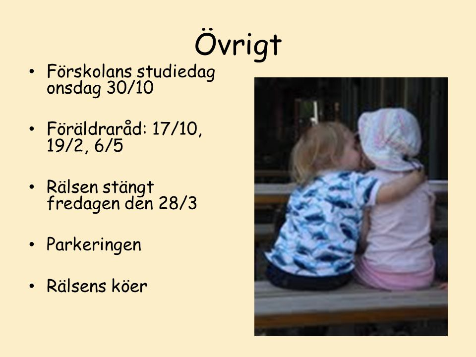 Övrigt Förskolans studiedag onsdag 30/10 Föräldraråd: 17/10, 19/2, 6/5