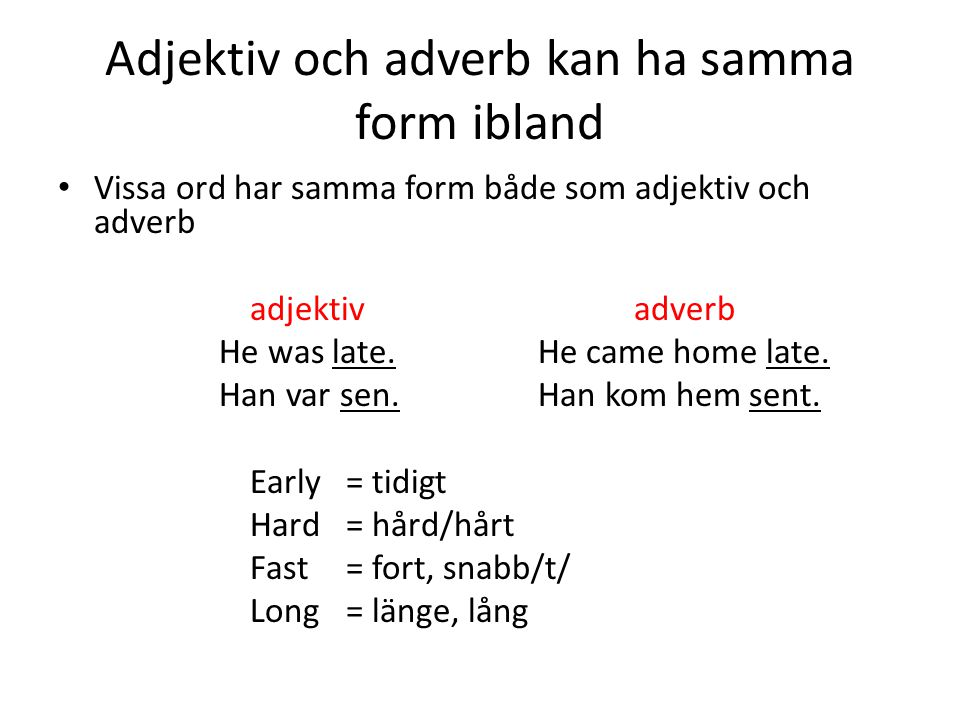 Adjektiv och adverb kan ha samma form ibland