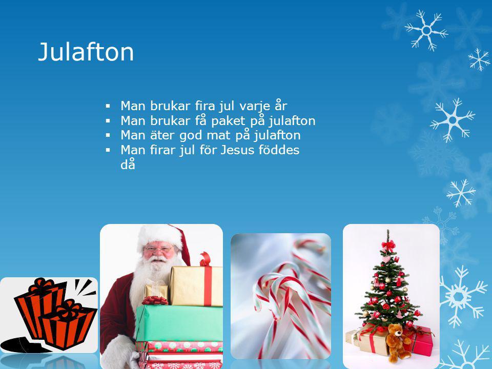 Julafton Man brukar fira jul varje år Man brukar få paket på julafton