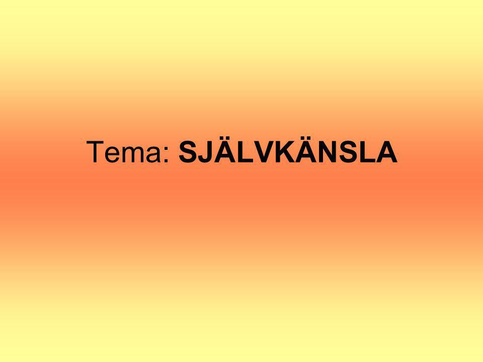 Tema: SJÄLVKÄNSLA Välkommen och presentation ca 10-15 min
