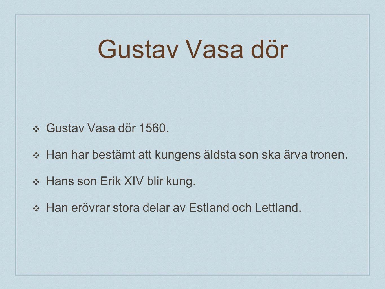 Gustav Vasa dör Gustav Vasa dör 1560.