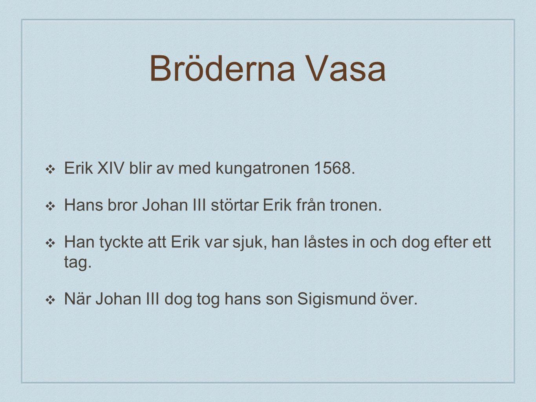 Bröderna Vasa Erik XIV blir av med kungatronen 1568.
