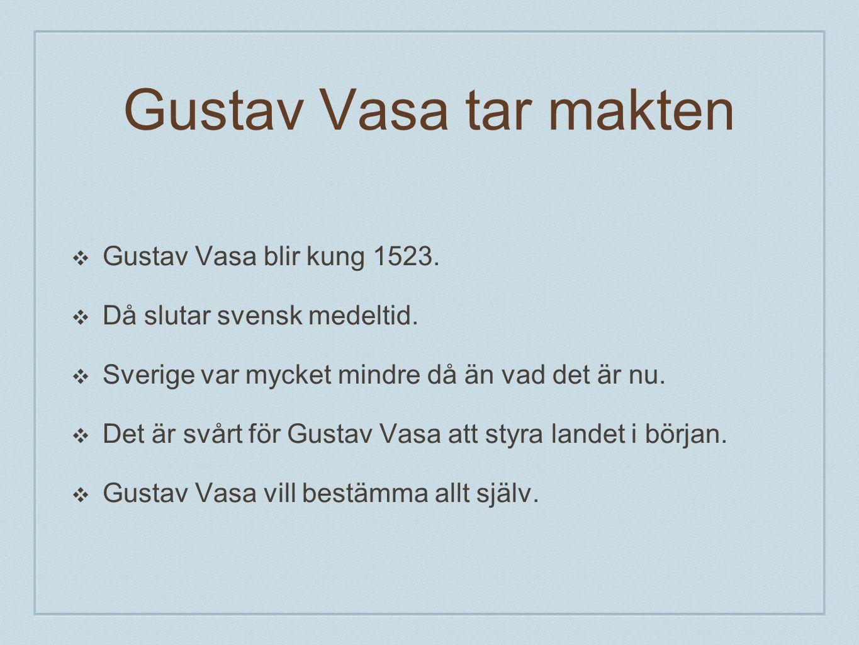 Gustav Vasa tar makten Gustav Vasa blir kung 1523.