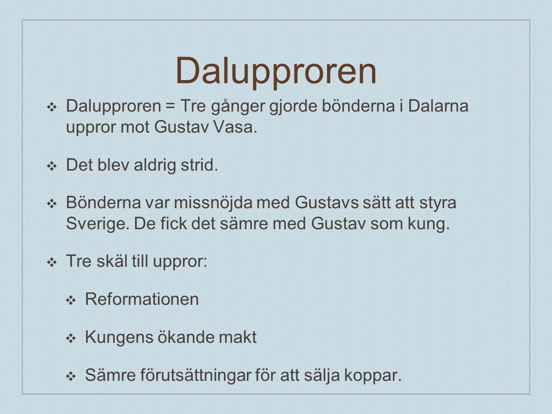 Dalupproren Dalupproren = Tre gånger gjorde bönderna i Dalarna uppror mot Gustav Vasa. Det blev aldrig strid.