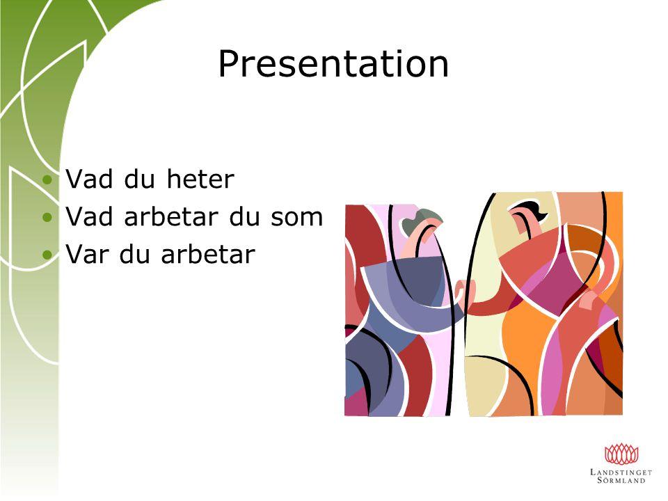 Presentation Vad du heter Vad arbetar du som Var du arbetar